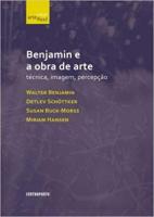 BENJAMIN E A OBRA DE ARTE - TECNICA IMAGEM E PERCEPCAO - 1ª