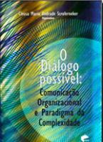 DIALOGO POSSIVEL, O - COMUNICACAO ORGANIZACIONAL E PARADIGMA DA COMPLEXIDAD - 1