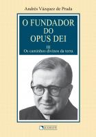 FUNDADOR DO OPUS DEI, O - VOLUME 3 - OS CAMINHOS DIVINOS DA TERRA