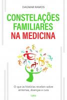 AS CONSTELAÇÕES FAMILIARES NA MEDICINA - O QUE AS HISTÓRIAS REVELAM SOBRE SINTOMAS, DOENÇAS E CURA