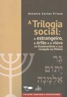A TRILOGIA SOCIAL - O ESTRANGEIRO, O ÓRFÃO E A VIÚVA NO DEUTERONÔMIO E SUA RECEPÇÃO NA MISHNÁ