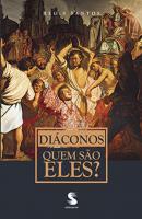 DIACONOS - QUEM SAO ELES ?
