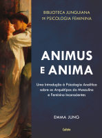 ANIMUS E ANIMA - UMA INTRODUÇÃO À PSICOLOGIA ANALÍTICA SOBRE OS ARQUÉTIPOS DO MASCULINO E FEMININO INCONSCIENTES