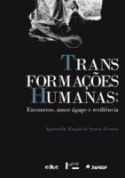 TRANSFORMACOES HUMANAS: ENCONTROS, AMOR AGAPE E RESILIENCIA