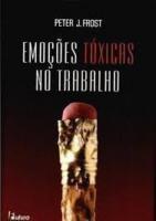 EMOCOES TOXICAS NO TRABALHO - 2ª