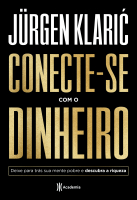 CONECTE-SE COM O DINHEIRO - DEIXE PARA TRÁS SUA MENTE POBRE E DESCUBRA A RIQUEZA