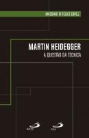 MARTIN HEIDEGGER: A QUESTÃO DA TÉCNICA