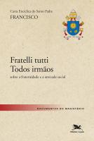"""CARTA ENCÍCLICA DO SANTO PADRE FRANCISCO """"FRATELLI TUTTI - TODOS IRMÃOS"""" - SOBRE A FRATERNIDADE E A AMIZADE SOCIAL"""