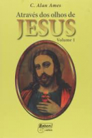 ATRAVES DOS OLHOS DE JESUS - VOL. 01