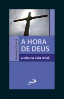 HORA DE DEUS, A: A CRISE NA VIDA CRISTÃ
