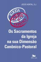 SACRAMENTOS DA IGREJA NA SUA DIMENSÃO CANÔNICO PASTORAL, OS