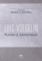 ORDEM E HISTÓRIA - VOLUME III: PLATÃO E ARISTÓTELES - Vol. 3