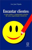 ENCANTAR CLIENTES - A MAIS NOBRE E IMPORTANTE MISSAO DE UMA ORGANIZAÇAO MODERNA