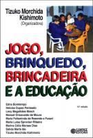 JOGO, BRINQUEDO, BRINCADEIRA E A EDUCAÇÃO