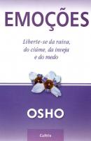 EMOÇÕES - LIBERTE-SE DA RAIVA, DO CIÚME, DA INVEJA E DO MEDO