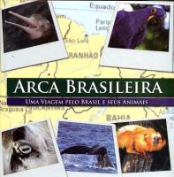 ARCA BRASILEIRA - UMA VIAGEM PELO BRASIL E SEUS ANIMAIS