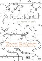 REDE IDIOTA E OUTROS TEXTOS, A
