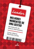 LEADER - MELHORES MOMENTOS DE UMA GESTAO DO FAMILIAR AO VAREJO PROFISSIONAL