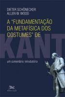 A FUNDAMENTAÇÃO DA METAFÍSICA DOS COSTUMES DE KANT - UM COMENTÁRIO INTRODUTÓRIO