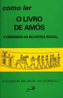 COMO LER O LIVRO DE AMOS - A DENUNCIA DA INJUSTICA SOC.