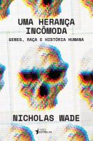 UMA HERANÇA INCÔMODA - GENES, RAÇA E HISTÓRIA HUMANA