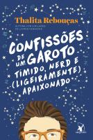 CONFISSÕES DE UM GAROTO TÍMIDO, NERD E (LIGEIRAMENTE) APAIXONADO