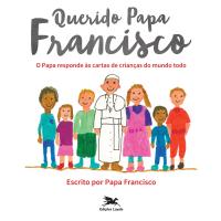 QUERIDO PAPA FRANCISCO - O PAPA RESPONDE ÀS CARTAS DE CRIANÇAS DO MUNDO TODO