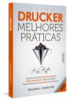 PETER DRUCKER: MELHORES PRÁTICAS - COMO APLICAR OS MÉTODOS DE GESTÃO DO MAIOR CONSULTOR DE TODOS OS TEMPOS PARA ALAVANCAR OS RESULTADOS DO SEU NEGÓCIO.