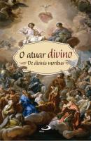 ATUAR DIVINO, O - MEDITACOES PARA A ORACAO DE CONSCIENCIA
