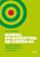 MANUAL DO MARKETING DE GUERRILHA : SOLUÇÕES INTELIGENTES E EFICAZES PARA VENCER A CONCORRÊNCIA