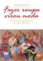 FAZER ROUPA VIROU MODA - UM FIGURINO DE OCUPACAO DA MULHER (SAO PAULO 1920- - 1