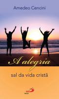 ALEGRIA, A - SAL DA VIDA CRISTÃ