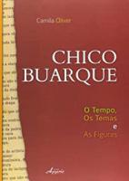 CHICO BUARQUE - O TEMPO, OS TEMAS E AS FIGURAS