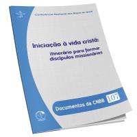 DOCUMENTOS DA CNBB 107 - INICIAÇÃO À VIDA CRISTÃ - ITINERÁRIO PARA FORMAR DISCÍPULOS MISSIONÁRIOS
