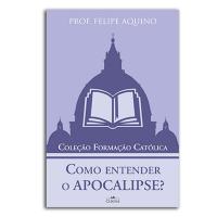 COMO ENTENDER O APOCALIPSE - COLEÇÃO FORMACAO CATOLICA 4