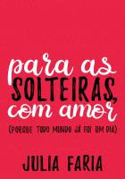 PARA AS SOLTEIRAS, COM AMOR