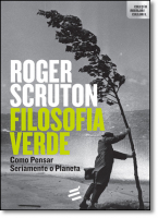 FILOSOFIA VERDE - COMO PENSAR SERIAMENTE O PLANETA