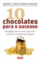 10 CHOCOLATES PARA O SUCESSO - ESTRATEGIAS PARA CRIAR,MOTIVAR E RECOMPENSAR EQUIPES
