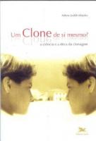 Um clone de si mesmo? - A ciência e a ética da clonagem - Enfoques e Perspectivas