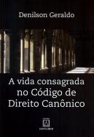 VIDA CONSAGRADA NO CÓDIGO DE DIREITO CANONICO, A