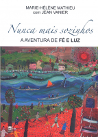 NUNCA MAIS SOZINHO - A AVENTURA DE FE E LUZ