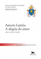 """EXORTAÇÃO APOSTÓLICA """"AMORIS LAETITIA - A ALEGRIA DO AMOR"""" - EXORTAÇÃO APOSTÓLICA PÓS-SINODAL DO SANTO PADRE FRANCISCO SOBRE O AMOR NA FAMÍLIA"""