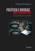 POLÍTICA E DROGAS NAS AMÉRICAS - UMA GENEALOGIA DO NARCOTRÁFICO