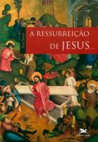 A RESSURREIÇÃO DE JESUS...