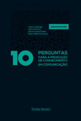 10 PERGUNTAS PARA A PRODUCAO DE CONHECIMENTO EM COMUNICACAO