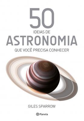 50 IDEIAS DE ASTRONOMIA QUE VOCÊ PRECISA CONHECER - Vol. 9