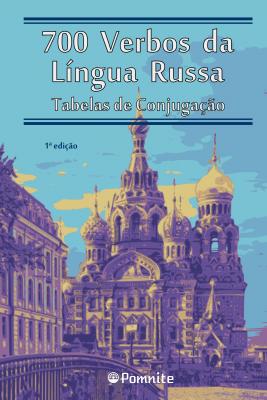 700 VERBOS DA LÍNGUA RUSSA - TABELAS DE CONJUGAÇÃO