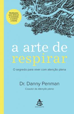 A ARTE DE RESPIRAR - O SEGREDO PARA VIVER COM ATENÇÃO PLENA