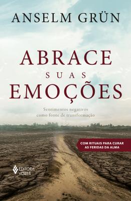 ABRACE SUAS EMOÇÕES - SENTIMENTOS NEGATIVOS COMO FONTE DE TRANSFORMAÇÃO