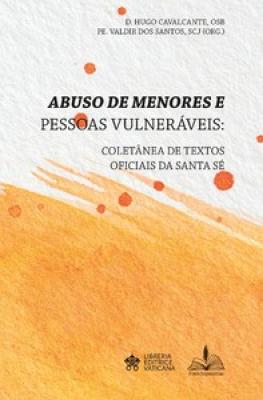 ABUSO DE MENORES E PESSOAS VULNERÁVEIS: COLETÂNEA DE TEXTOS OFICIAIS DA SANTA SÉ